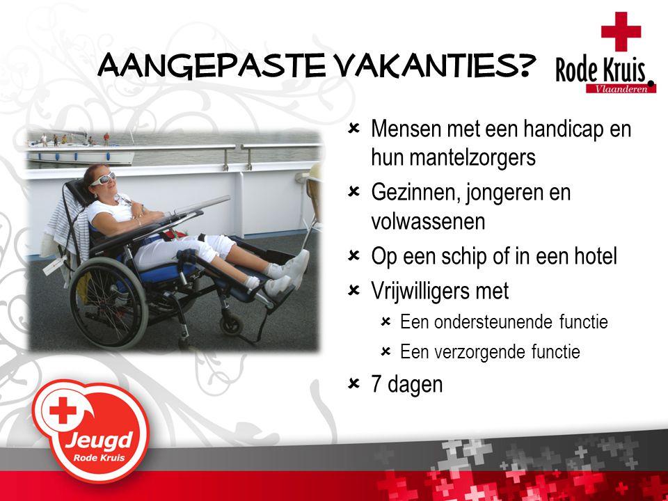  Mensen met een handicap en hun mantelzorgers  Gezinnen, jongeren en volwassenen  Op een schip of in een hotel  Vrijwilligers met  Een ondersteun