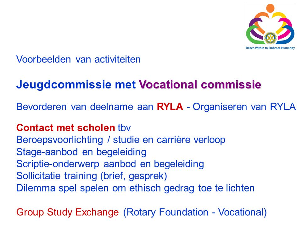 Vocational commissie Jeugdcommissie met Vocational commissie Bevorderen van deelname aan RYLA - Organiseren van RYLA Contact met scholen tbv Beroepsvo