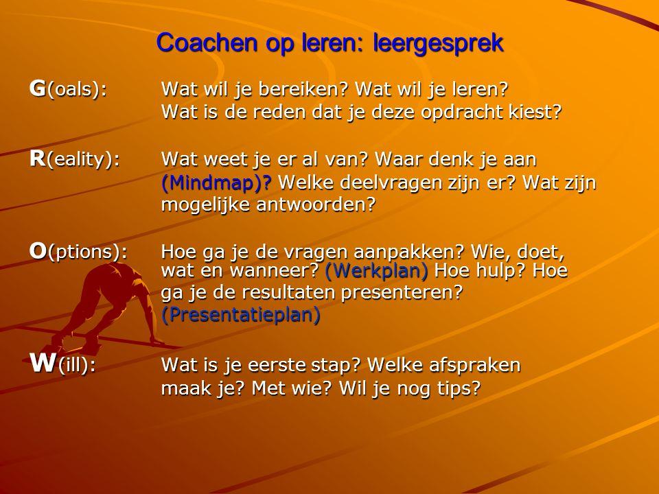 Coachen op leren: leergesprek G (oals): Wat wil je bereiken? Wat wil je leren? Wat is de reden dat je deze opdracht kiest? Wat is de reden dat je deze