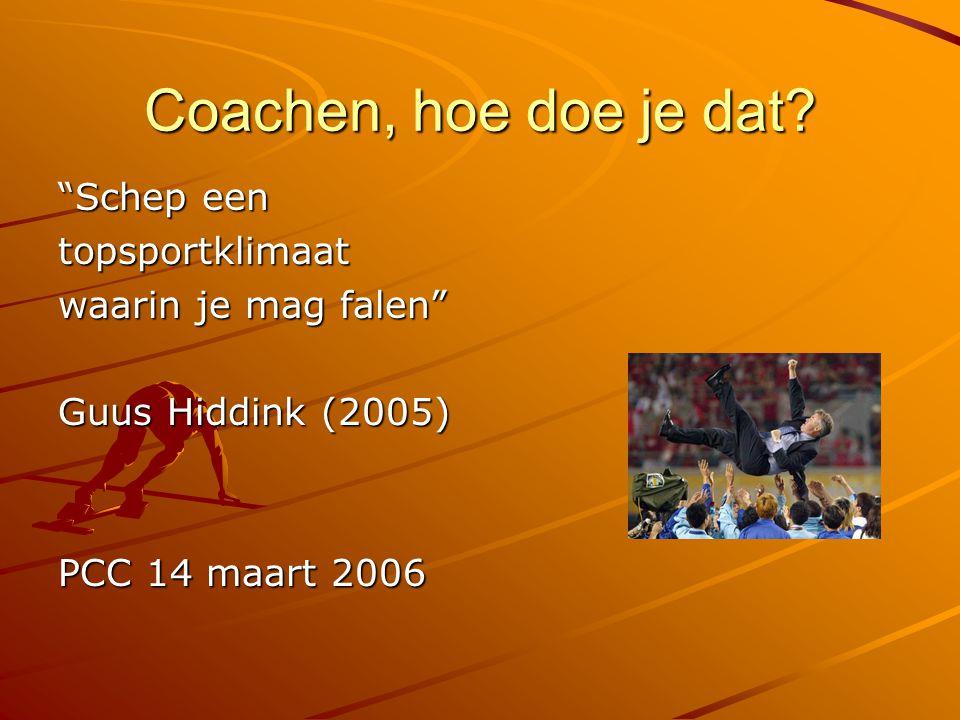 """Coachen, hoe doe je dat? """"Schep een topsportklimaat waarin je mag falen"""" Guus Hiddink (2005) PCC 14 maart 2006"""