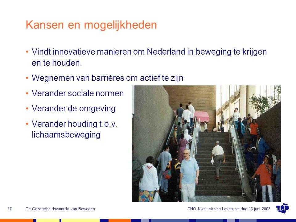 TNO Kwaliteit van Leven, vrijdag 13 juni 2008De Gezondheidswaarde van Bewegen17 Kansen en mogelijkheden Vindt innovatieve manieren om Nederland in bew