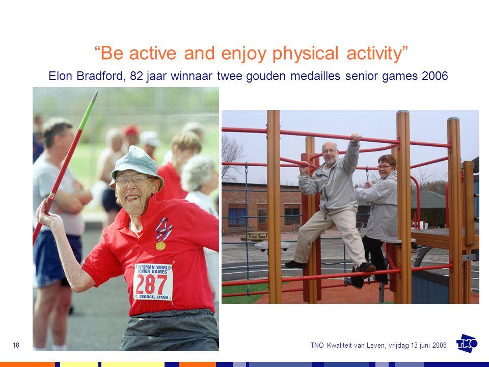 """TNO Kwaliteit van Leven, vrijdag 13 juni 2008De Gezondheidswaarde van Bewegen18 """"Be active and enjoy physical activity"""" Elon Bradford, 82 jaar winnaar"""