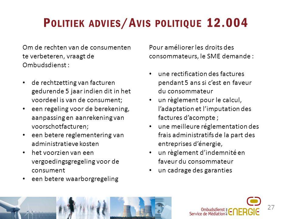 27 P OLITIEK ADVIES /A VIS POLITIQUE 12.004 Pour améliorer les droits des consommateurs, le SME demande : une rectification des factures pendant 5 ans