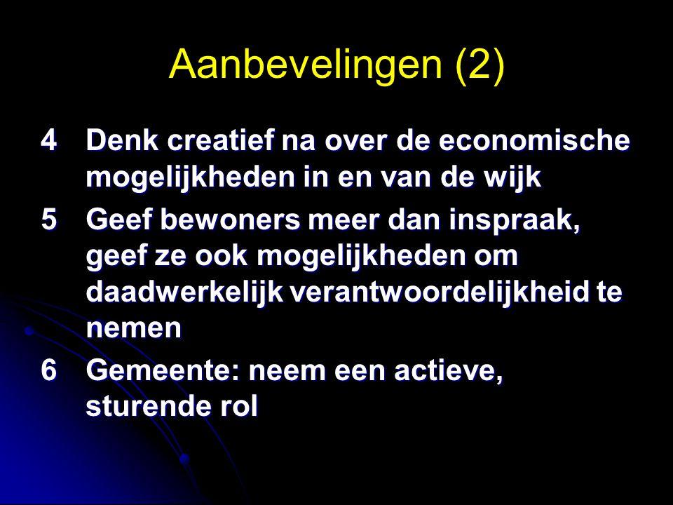 Aanbevelingen (2) 4Denk creatief na over de economische mogelijkheden in en van de wijk 5Geef bewoners meer dan inspraak, geef ze ook mogelijkheden om daadwerkelijk verantwoordelijkheid te nemen 6Gemeente: neem een actieve, sturende rol