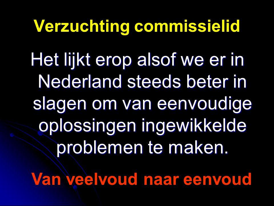 Verzuchting commissielid Het lijkt erop alsof we er in Nederland steeds beter in slagen om van eenvoudige oplossingen ingewikkelde problemen te maken.