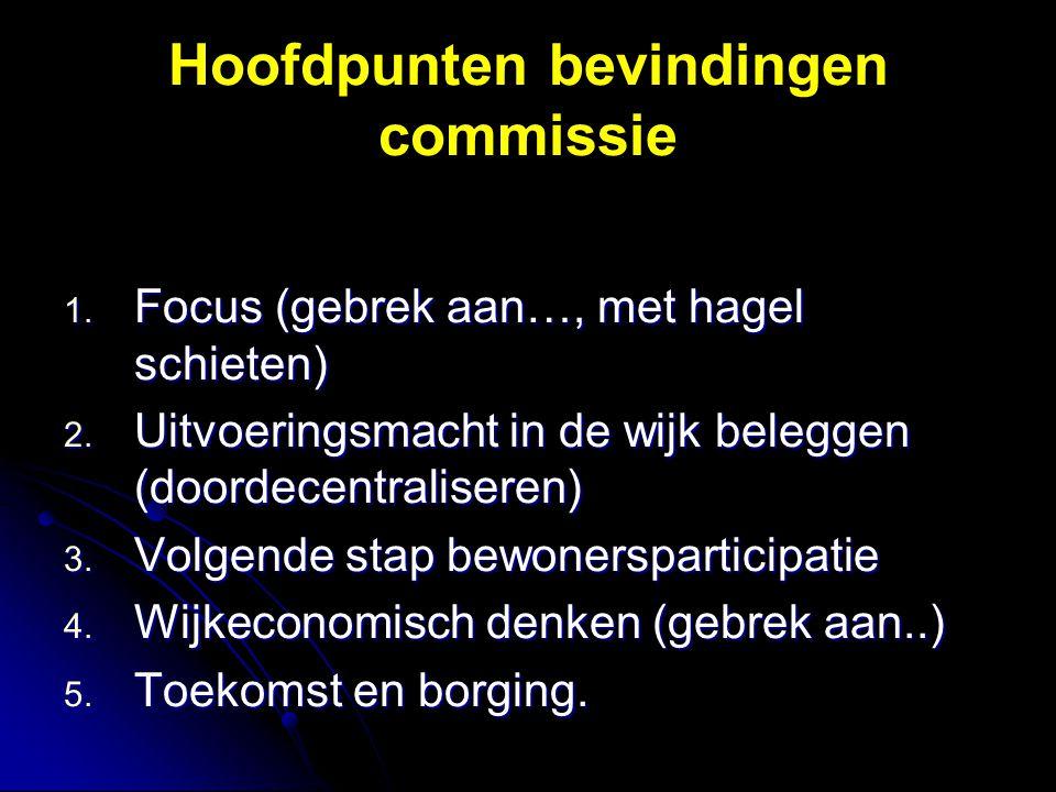 Hoofdpunten bevindingen commissie 1. Focus (gebrek aan…, met hagel schieten) 2.