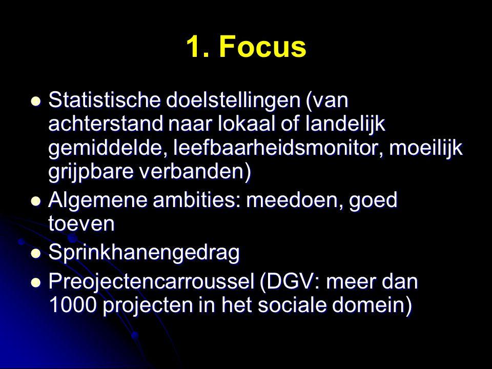 1. Focus Statistische doelstellingen (van achterstand naar lokaal of landelijk gemiddelde, leefbaarheidsmonitor, moeilijk grijpbare verbanden) Statist