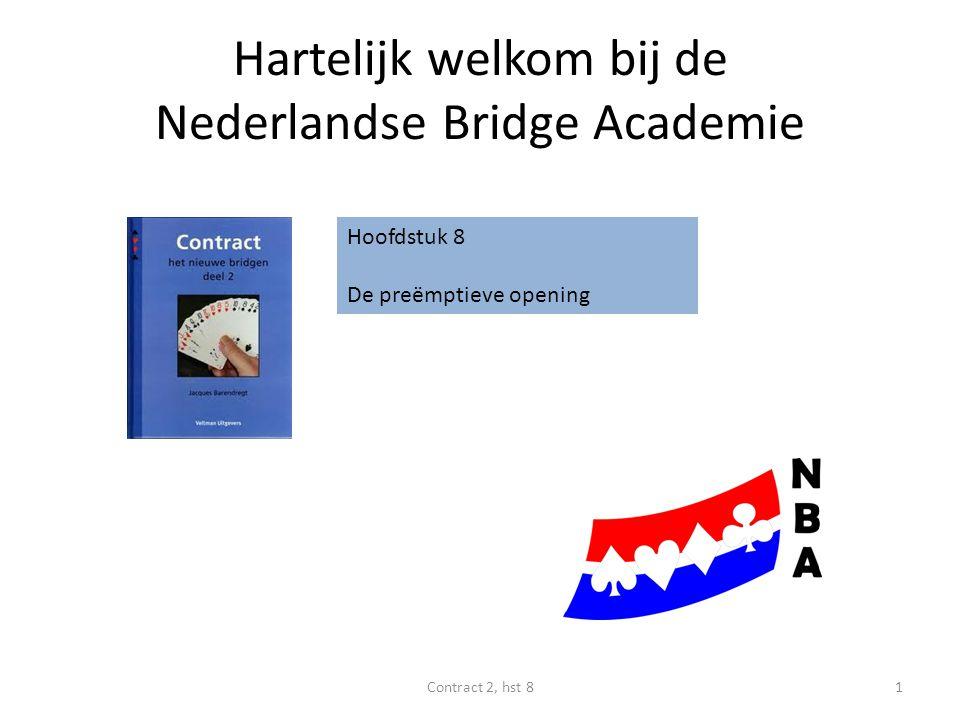 Hartelijk welkom bij de Nederlandse Bridge Academie Contract 2, hst 81 Hoofdstuk 8 De preëmptieve opening