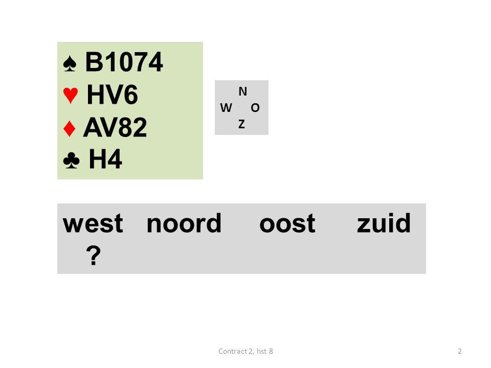 N W O Z west noordoostzuid ? ♠ B7 ♥ HVB97642 ♦ 2 ♣ 98 13Contract 2, hst 8