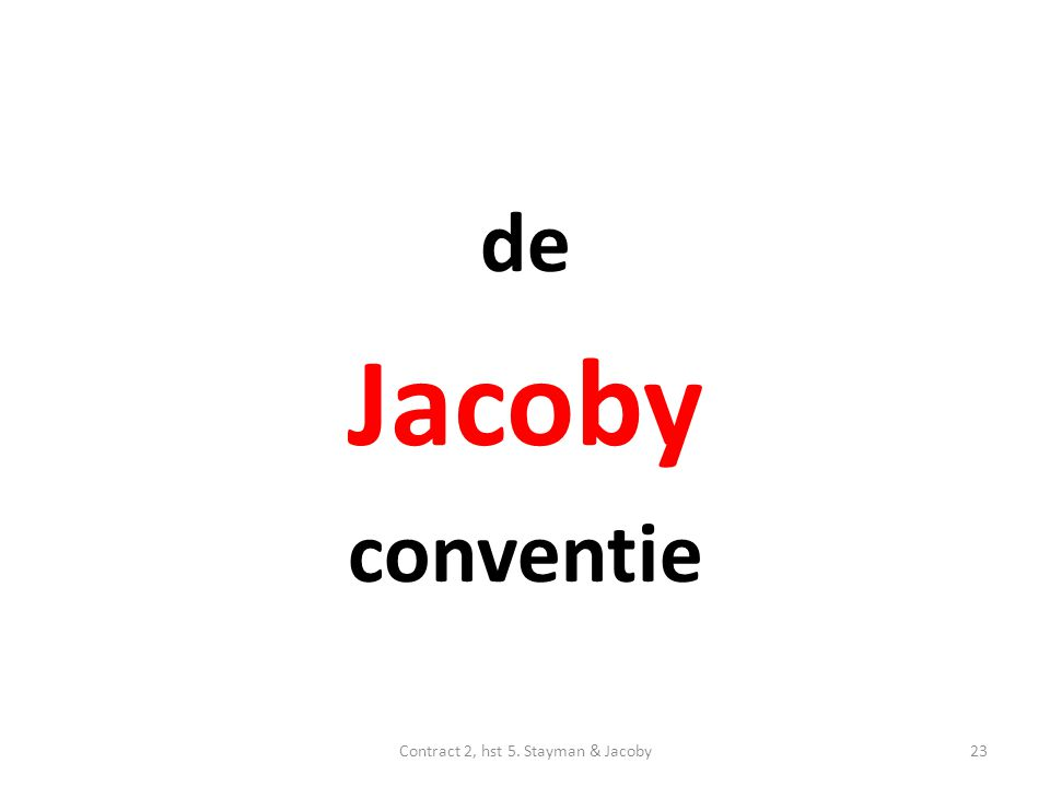 de Jacoby conventie Contract 2, hst 5. Stayman & Jacoby23