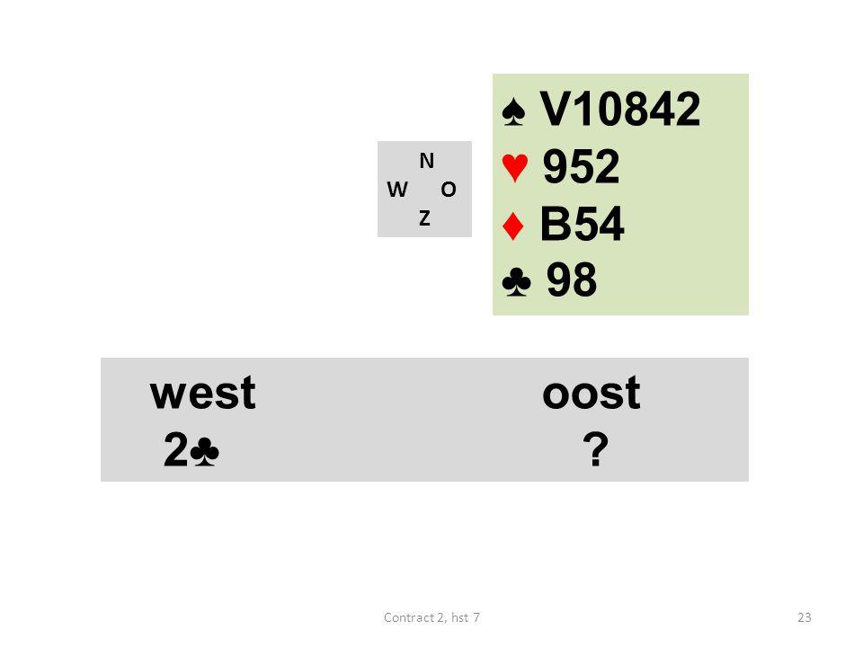 ♠ V10842 ♥ 952 ♦ B54 ♣ 98 N W O Z westoost 2♣ 23Contract 2, hst 7