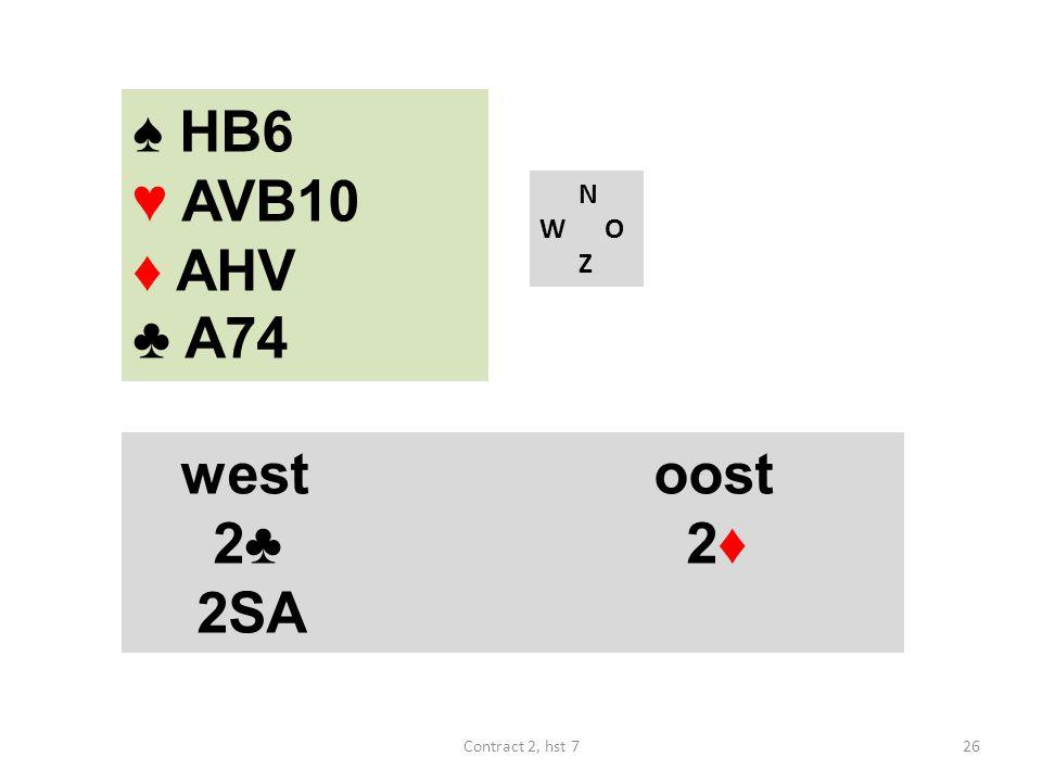 ♠ HB6 ♥ AVB10 ♦ AHV ♣ A74 N W O Z westoost 2♣ 2♦ 2SA 26Contract 2, hst 7