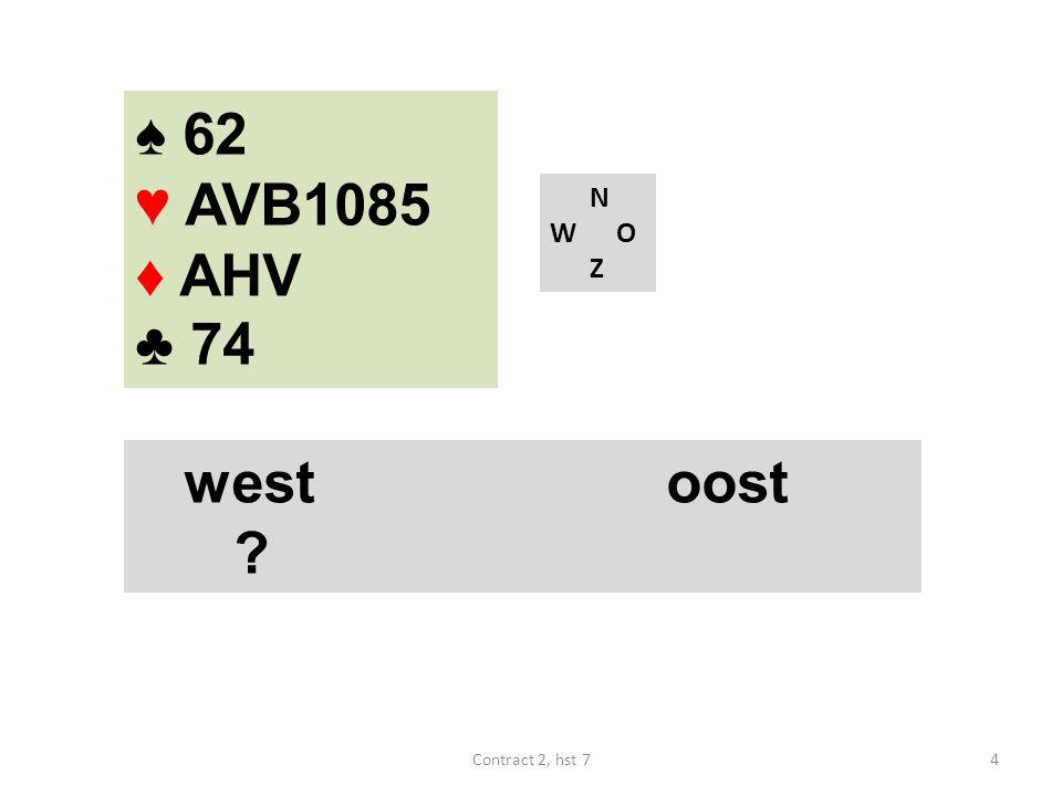 ♠ HB6 ♥ AVB10 ♦ AHV ♣ A74 N W O Z westoost 2♣ 2♦ 2SA 3♥ 3♠ 3SA 4♠ pas ♠ V10842 ♥ 952 ♦ B54 ♣ 98 35Contract 2, hst 7