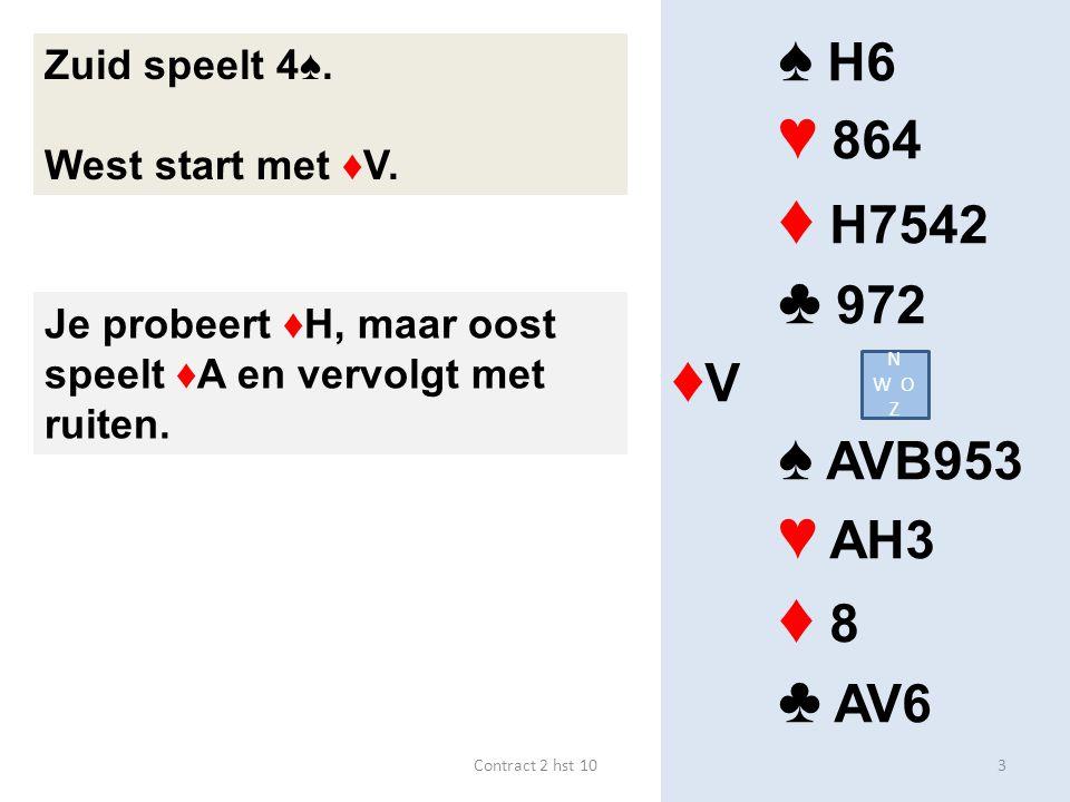 ♠ H6 ♥ 864 ♦ H7542 ♣ 972 ♦ V ♠ AVB953 ♥ AH3 ♦ 8 ♣ AV6 Zuid speelt 4♠.