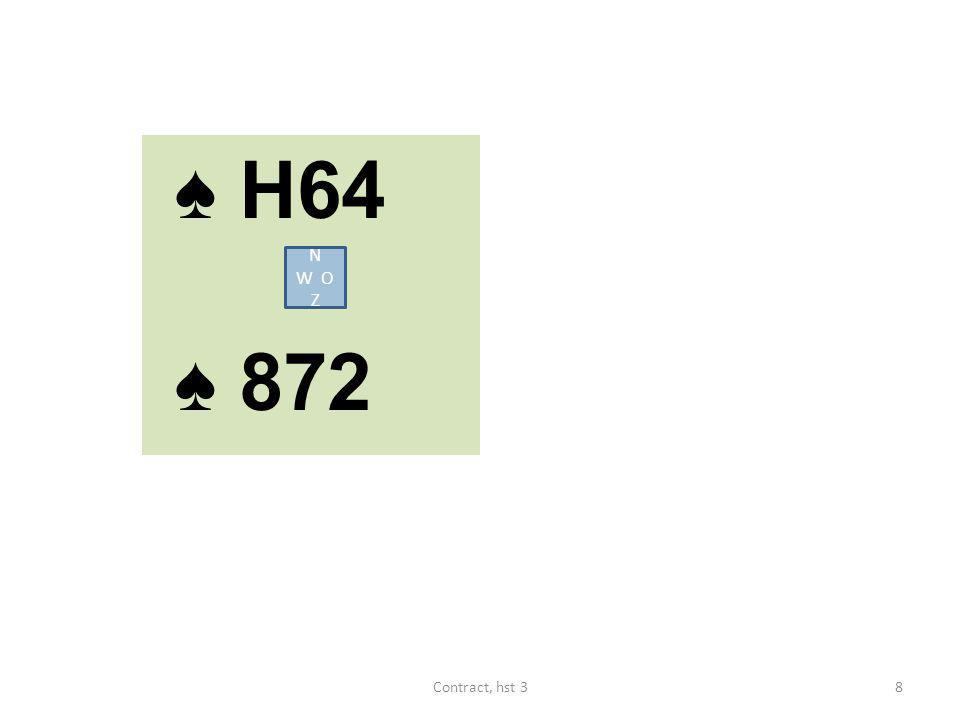 ♠ H64 ♠ 872 N W O Z 8Contract, hst 3