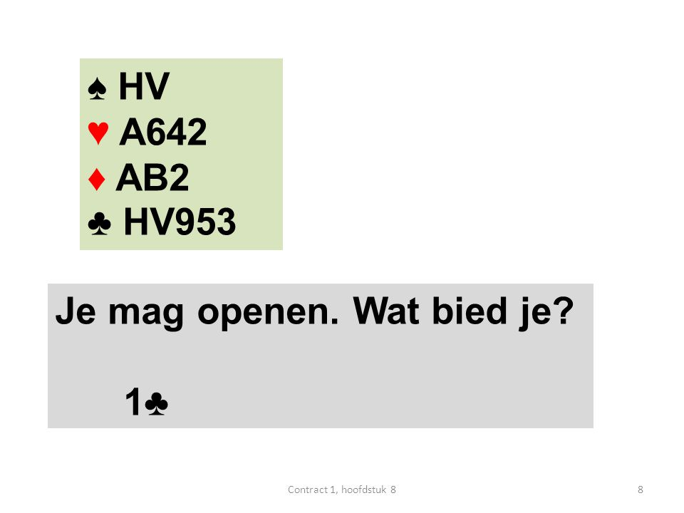 N W O Z west oost 1♥ 4♥ ♠ H3 ♥ B1032 ♦ HB54 ♣ A86 39Contract 1, hoofdstuk 8