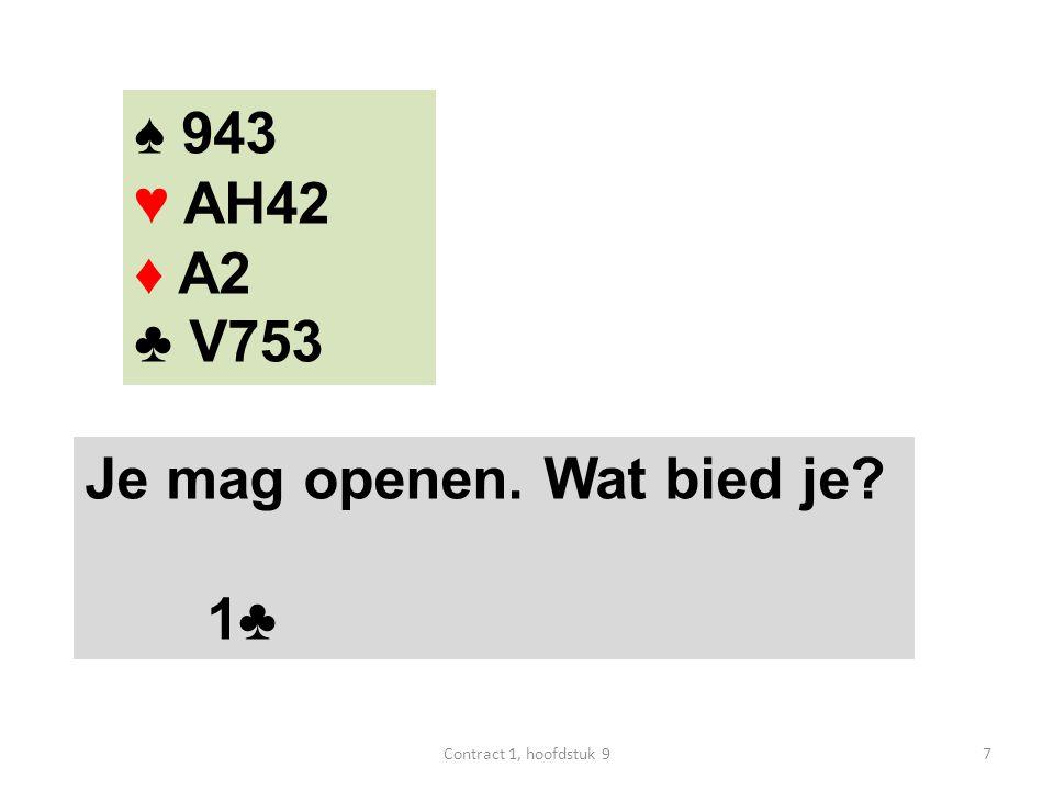 ♠ 943 ♥ AH42 ♦ A2 ♣ V753 Je mag openen. Wat bied je 1♣ 7Contract 1, hoofdstuk 9
