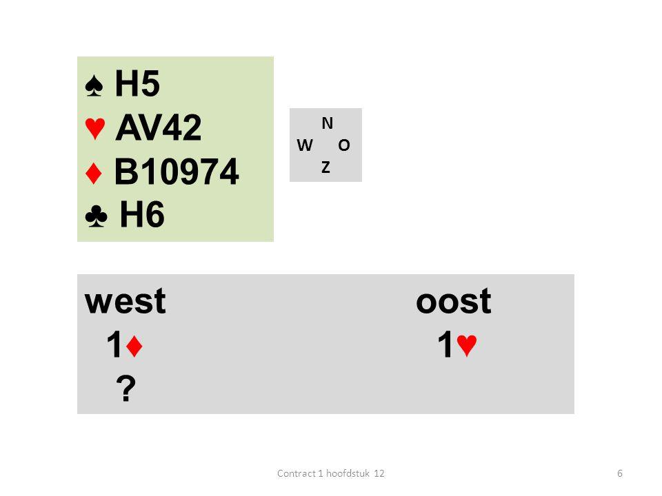 N W O Z west oost 1♦ 1♥ ? 6Contract 1 hoofdstuk 12 ♠ H5 ♥ AV42 ♦ B10974 ♣ H6