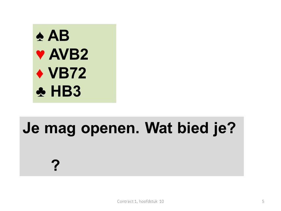 ♠ AB ♥ AVB2 ♦ VB72 ♣ HB3 Je mag openen. Wat bied je? ? 5Contract 1, hoofdstuk 10