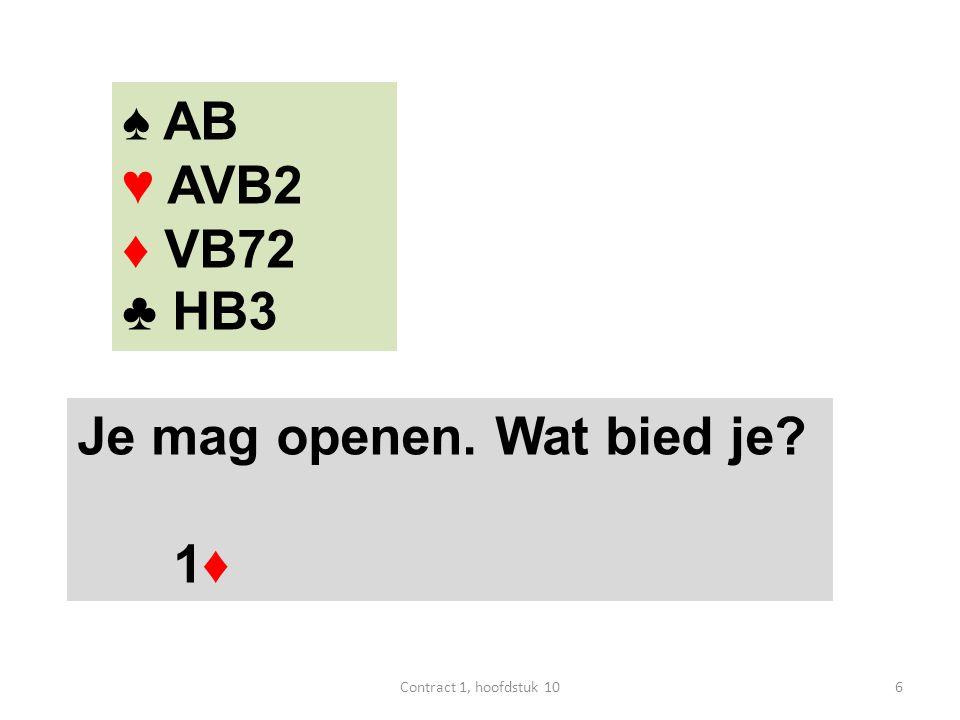 ♠ AB ♥ AVB2 ♦ VB72 ♣ HB3 Je mag openen. Wat bied je? 1♦ 6Contract 1, hoofdstuk 10