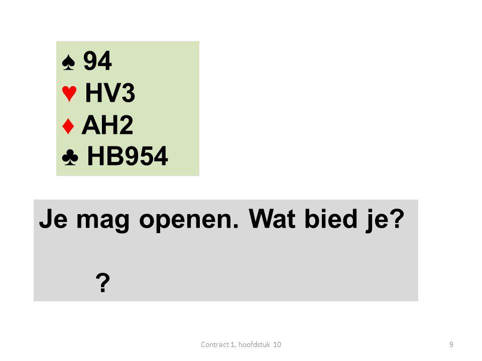 ♠ 94 ♥ HV3 ♦ AH2 ♣ HB954 Je mag openen. Wat bied je? ? 9Contract 1, hoofdstuk 10