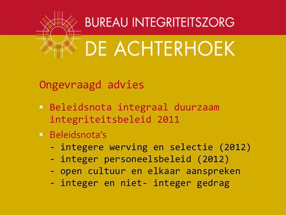 Ongevraagd advies  Beleidsnota integraal duurzaam integriteitsbeleid 2011  Beleidsnota's - integere werving en selectie (2012) - integer personeelsb