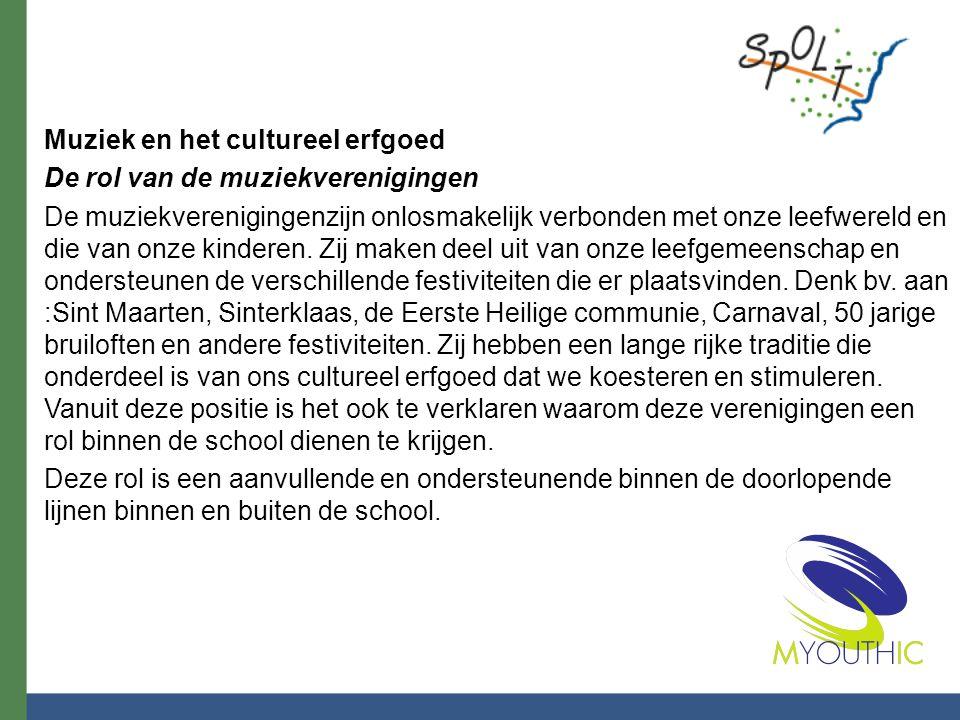 Muziek en het cultureel erfgoed De rol van de muziekverenigingen De muziekverenigingenzijn onlosmakelijk verbonden met onze leefwereld en die van onze kinderen.