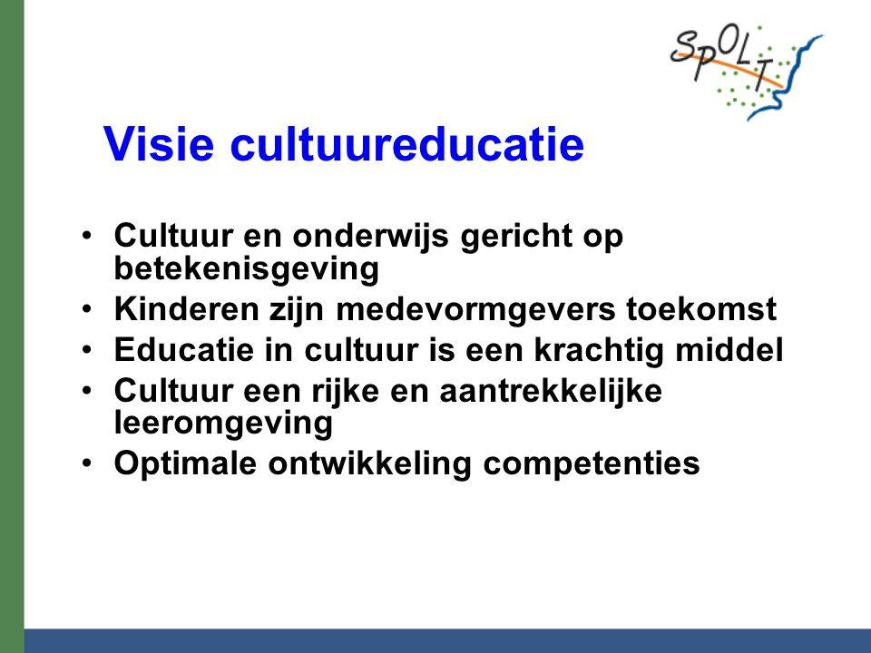 Visie cultuureducatie Cultuur en onderwijs gericht op betekenisgeving Kinderen zijn medevormgevers toekomst Educatie in cultuur is een krachtig middel
