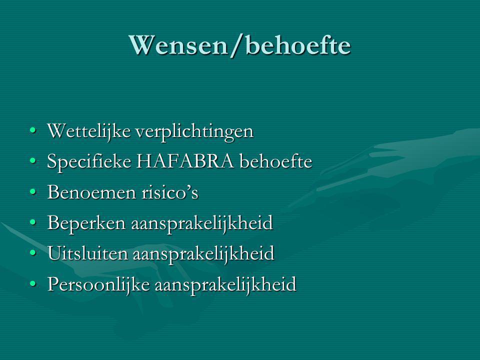 Wensen/behoefte Wettelijke verplichtingenWettelijke verplichtingen Specifieke HAFABRA behoefteSpecifieke HAFABRA behoefte Benoemen risico'sBenoemen risico's Beperken aansprakelijkheidBeperken aansprakelijkheid Uitsluiten aansprakelijkheidUitsluiten aansprakelijkheid Persoonlijke aansprakelijkheidPersoonlijke aansprakelijkheid