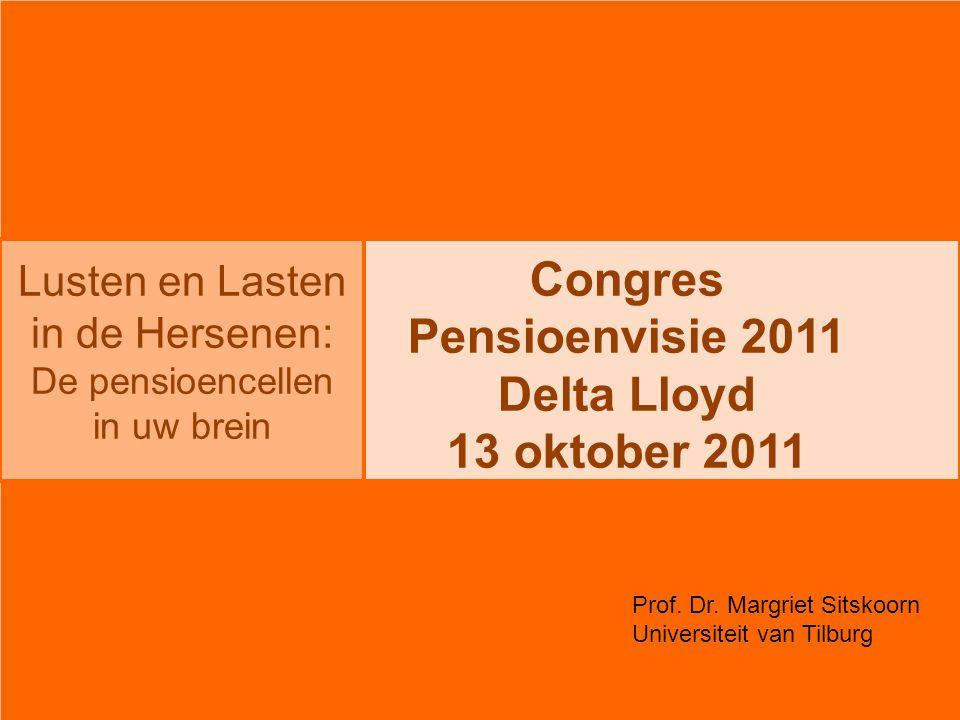 Lusten en Lasten in de Hersenen: De pensioencellen in uw brein Congres Pensioenvisie 2011 Delta Lloyd 13 oktober 2011 Prof. Dr. Margriet Sitskoorn Uni