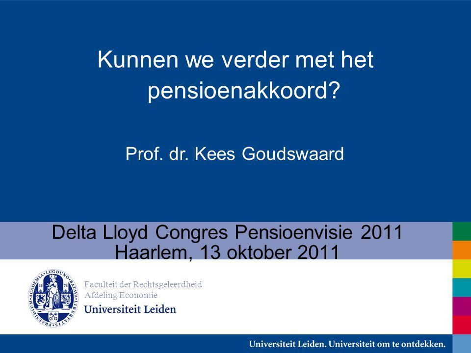 Prof. dr. Kees Goudswaard Delta Lloyd Congres Pensioenvisie 2011 Haarlem, 13 oktober 2011 Faculteit der Rechtsgeleerdheid Afdeling Economie Kunnen we