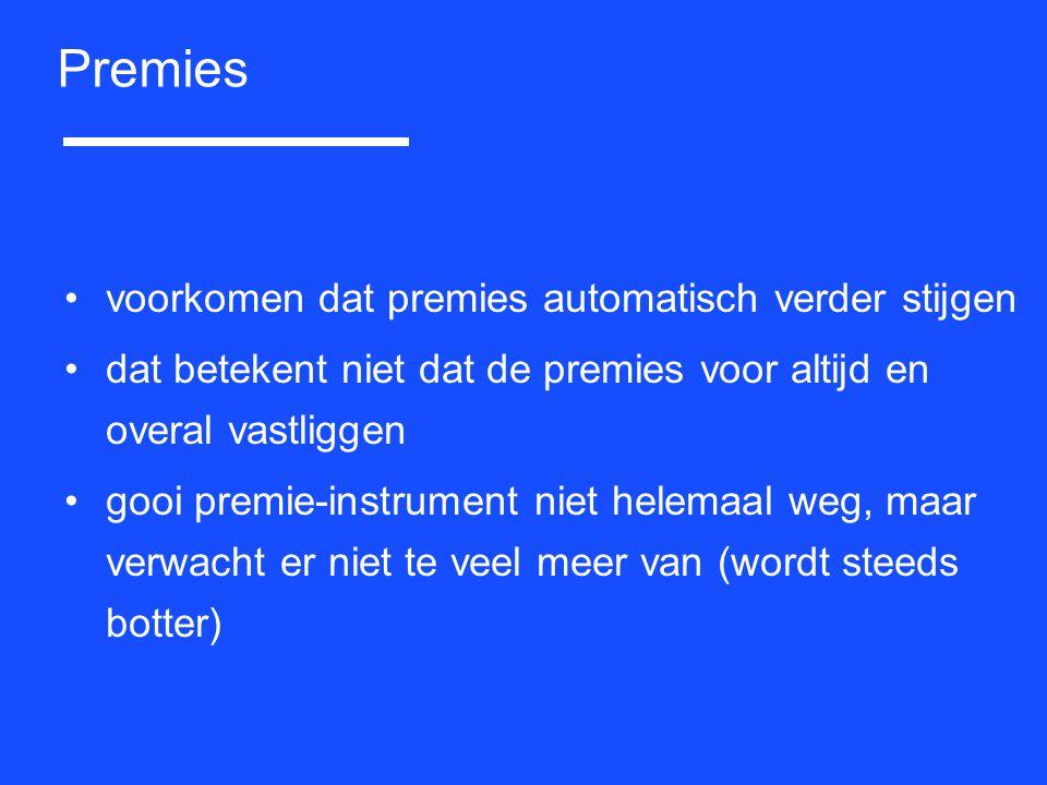voorkomen dat premies automatisch verder stijgen dat betekent niet dat de premies voor altijd en overal vastliggen gooi premie-instrument niet helemaa
