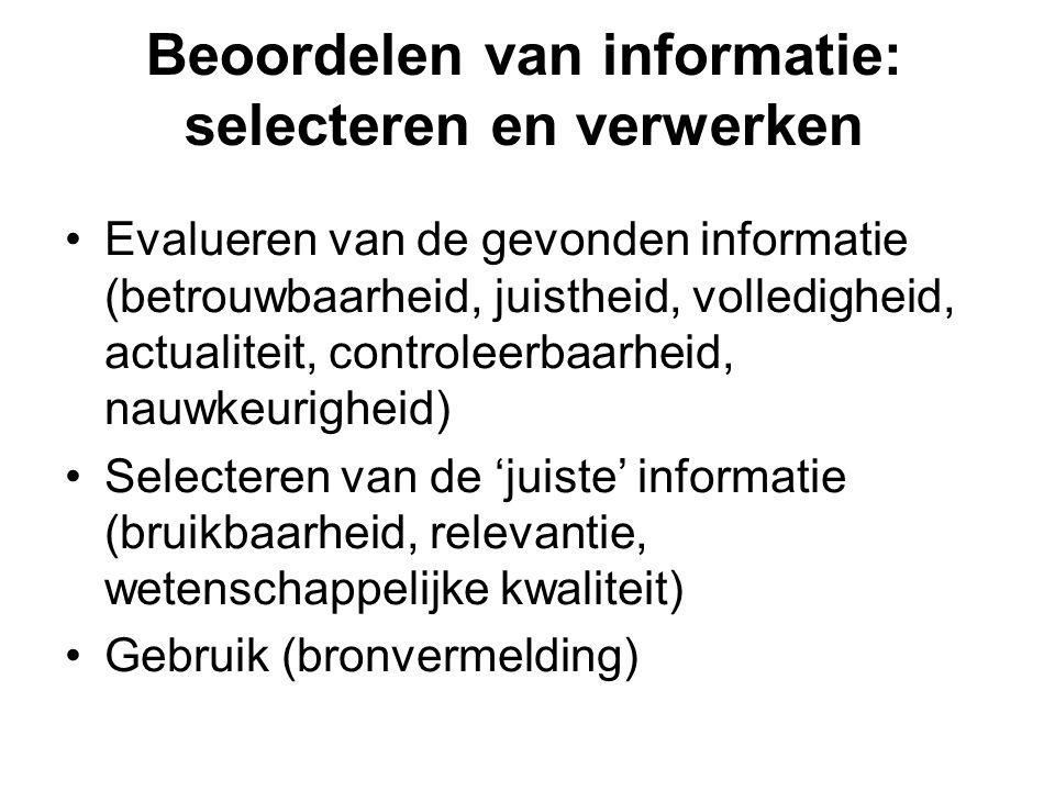 Beoordelen van informatie: selecteren en verwerken Evalueren van de gevonden informatie (betrouwbaarheid, juistheid, volledigheid, actualiteit, contro