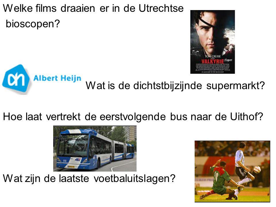 Welke films draaien er in de Utrechtse bioscopen? Wat is de dichtstbijzijnde supermarkt? Hoe laat vertrekt de eerstvolgende bus naar de Uithof? Wat zi