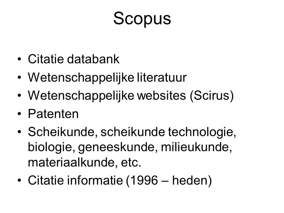 Scopus Citatie databank Wetenschappelijke literatuur Wetenschappelijke websites (Scirus) Patenten Scheikunde, scheikunde technologie, biologie, geneeskunde, milieukunde, materiaalkunde, etc.