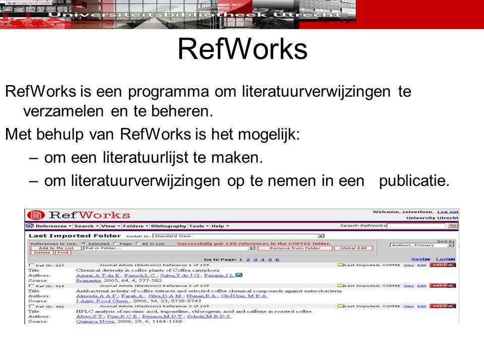 RefWorks RefWorks is een programma om literatuurverwijzingen te verzamelen en te beheren. Met behulp van RefWorks is het mogelijk: –om een literatuurl