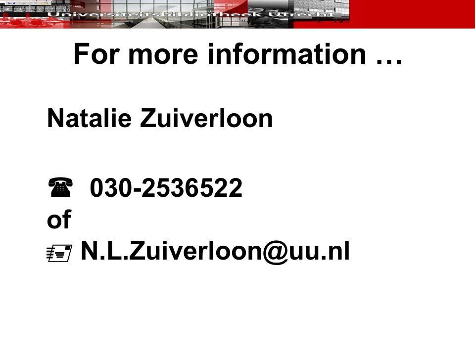 For more information … Natalie Zuiverloon  030-2536522 of  N.L.Zuiverloon@uu.nl