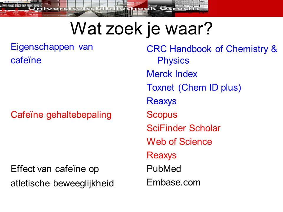 Wat zoek je waar? Eigenschappen van cafeïne Cafeïne gehaltebepaling Effect van cafeïne op atletische beweeglijkheid CRC Handbook of Chemistry & Physic