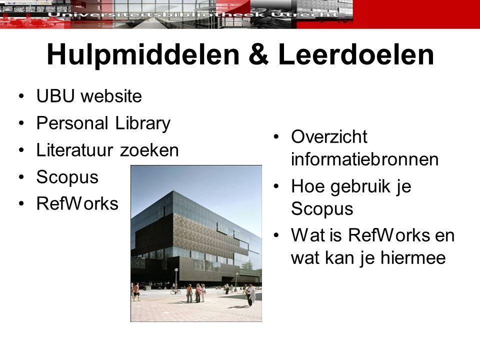 Hulpmiddelen & Leerdoelen UBU website Personal Library Literatuur zoeken Scopus RefWorks Overzicht informatiebronnen Hoe gebruik je Scopus Wat is RefW