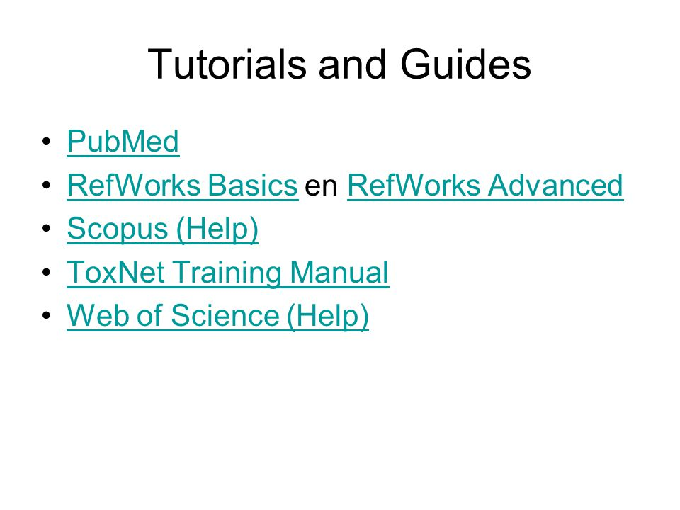 Tutorials and Guides PubMed RefWorks Basics en RefWorks AdvancedRefWorks BasicsRefWorks Advanced Scopus (Help) ToxNet Training Manual Web of Science (