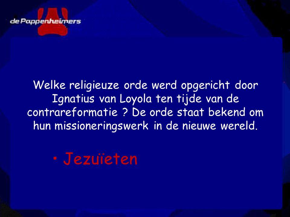 Welke religieuze orde werd opgericht door Ignatius van Loyola ten tijde van de contrareformatie ? De orde staat bekend om hun missioneringswerk in de