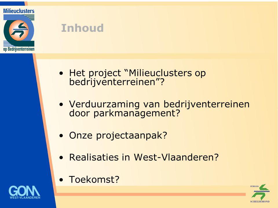 Milieuclusters op bedrijventerreinen Dieter Geenens – Projectcoördinator GOM – West-Vlaanderen dieter.geenens@gomwvl.bedieter.geenens@gomwvl.be – 050 36 70 97 www.milieuclusters.bewww.milieuclusters.be