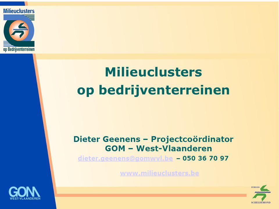 Milieuclusters op bedrijventerreinen Dieter Geenens – Projectcoördinator GOM – West-Vlaanderen dieter.geenens@gomwvl.bedieter.geenens@gomwvl.be – 050