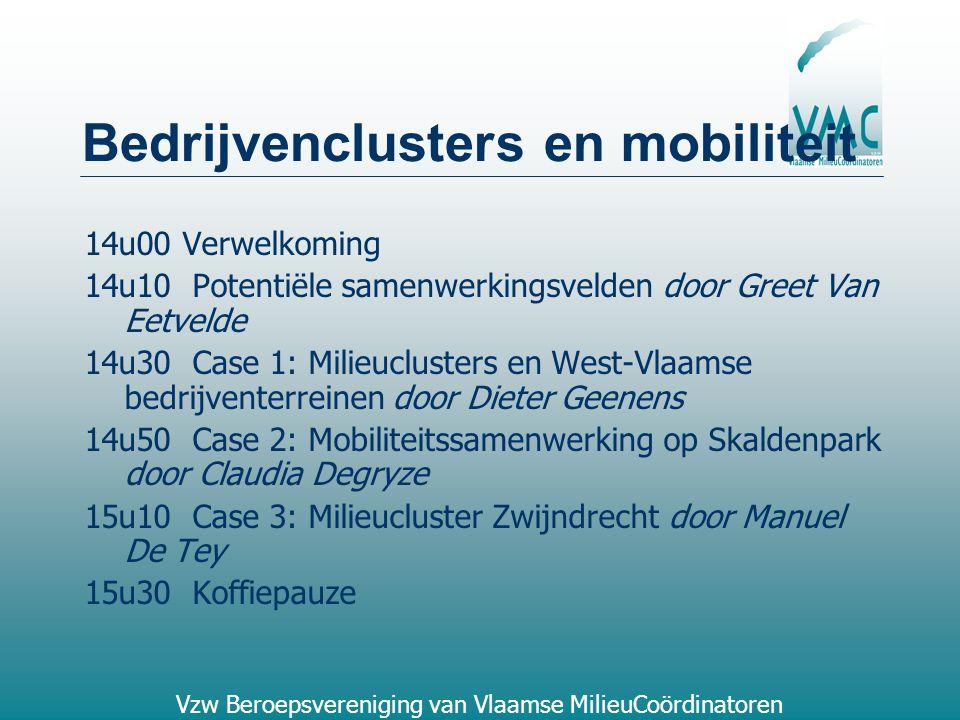 Vzw Beroepsvereniging van Vlaamse MilieuCoördinatoren Bedrijvenclusters en mobiliteit 14u00 Verwelkoming 14u10 Potentiële samenwerkingsvelden door Gre