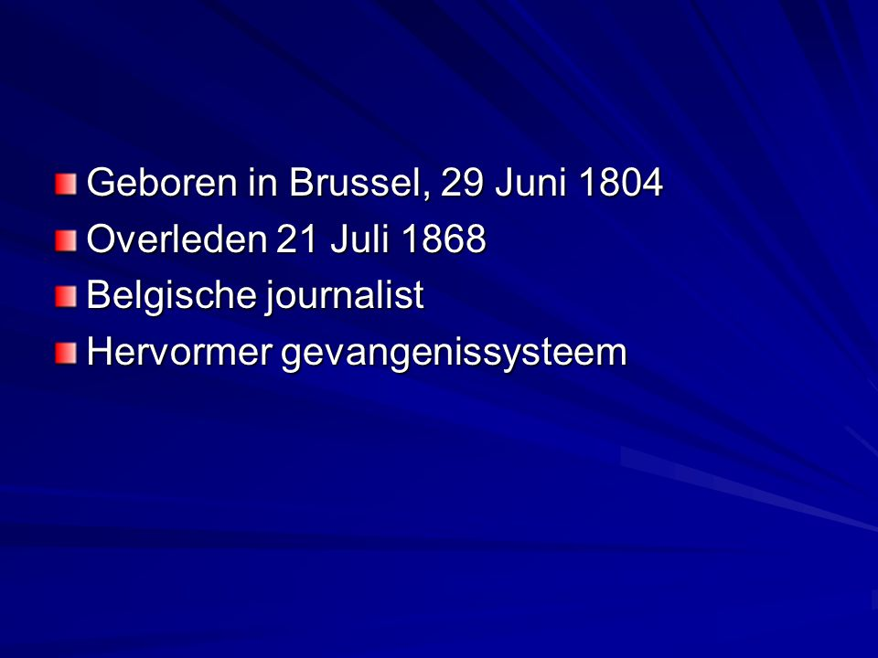 Geboren in Brussel, 29 Juni 1804 Overleden 21 Juli 1868 Belgische journalist Hervormer gevangenissysteem