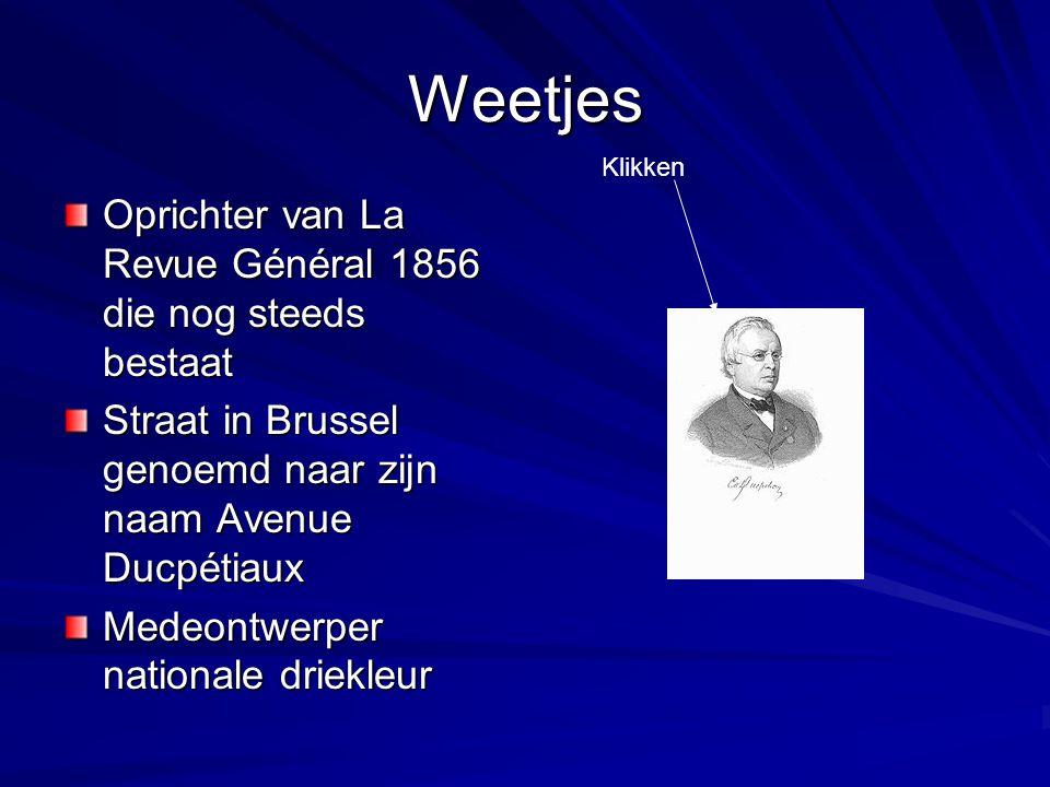 Weetjes Oprichter van La Revue Général 1856 die nog steeds bestaat Straat in Brussel genoemd naar zijn naam Avenue Ducpétiaux Medeontwerper nationale driekleur Klikken
