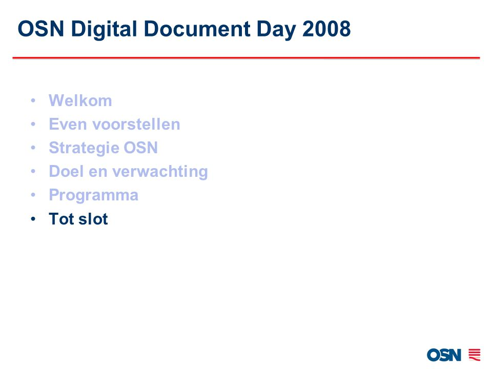 OSN Digital Document Day 2008 Welkom Even voorstellen Strategie OSN Doel en verwachting Programma Tot slot