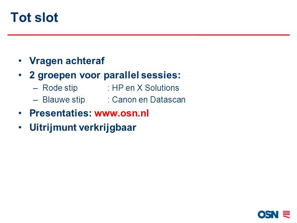 Vragen achteraf 2 groepen voor parallel sessies: –Rode stip: HP en X Solutions –Blauwe stip : Canon en Datascan Presentaties: www.osn.nl Uitrijmunt verkrijgbaar