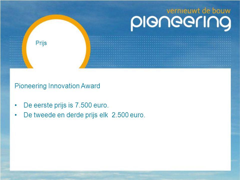 Prijs Pioneering Innovation Award De eerste prijs is 7.500 euro.