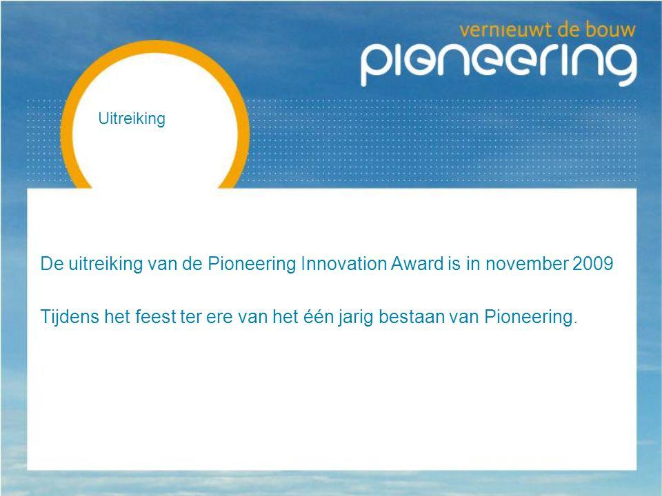 Uitreiking De uitreiking van de Pioneering Innovation Award is in november 2009 Tijdens het feest ter ere van het één jarig bestaan van Pioneering.